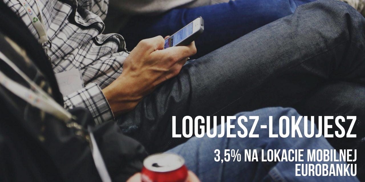 3,5% na Lokacie mobilnej LOGujesz-LOKujesz i 2-letnia gwarancja niezmiennych opłat z Kontem Active